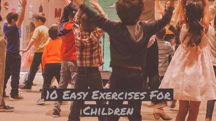 10 Easy Exercises ForChildren
