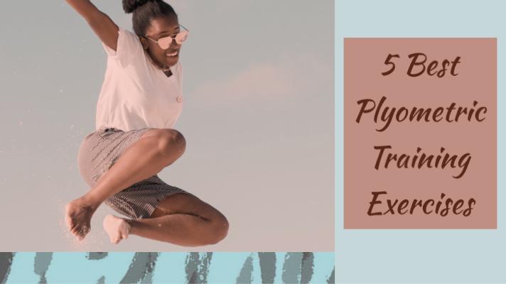 5 Best Plyometric TrainingExercises