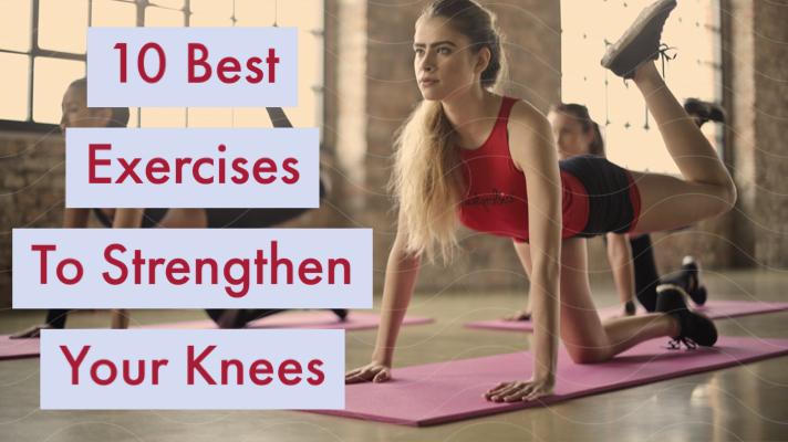 10 Best Knee StrengtheningExercises