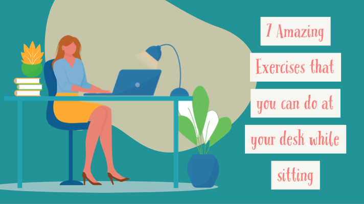 7 Amazing exercises that you can do at your desk while sitting