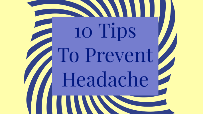 10 Tips To PreventHeadache