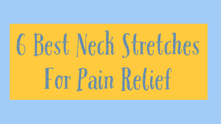 6 Best Neck Stretches For Pain Relief