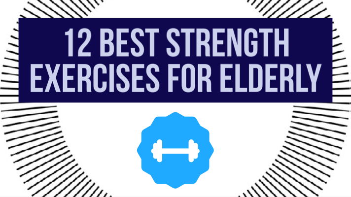 12 Best Strength Exercises For Elderly