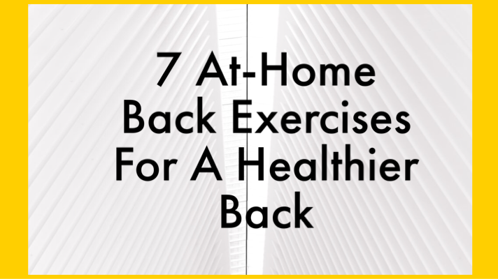 7 Best At-Home Back Exercises For A Healthier Back