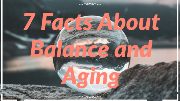 7 Facts About Balance And Aging